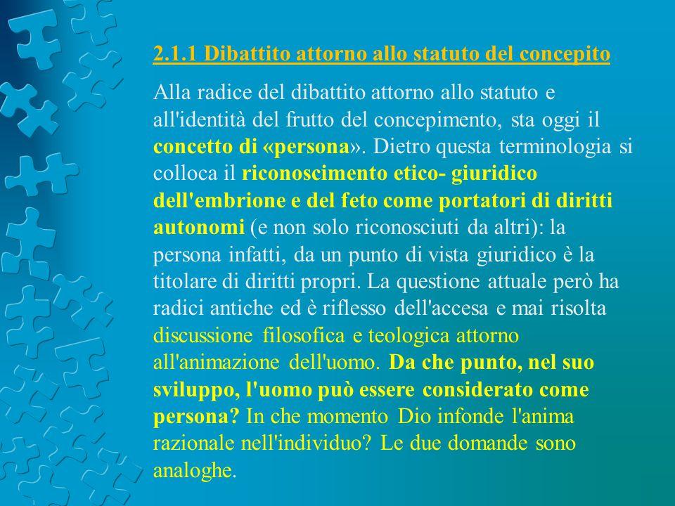 2.1.1 Dibattito attorno allo statuto del concepito Alla radice del dibattito attorno allo statuto e all'identità del frutto del concepimento, sta oggi
