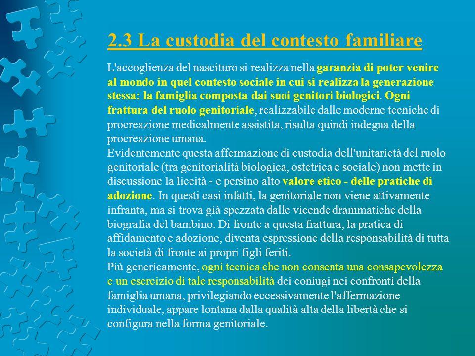 2.3 La custodia del contesto familiare L'accoglienza del nascituro si realizza nella garanzia di poter venire al mondo in quel contesto sociale in cui