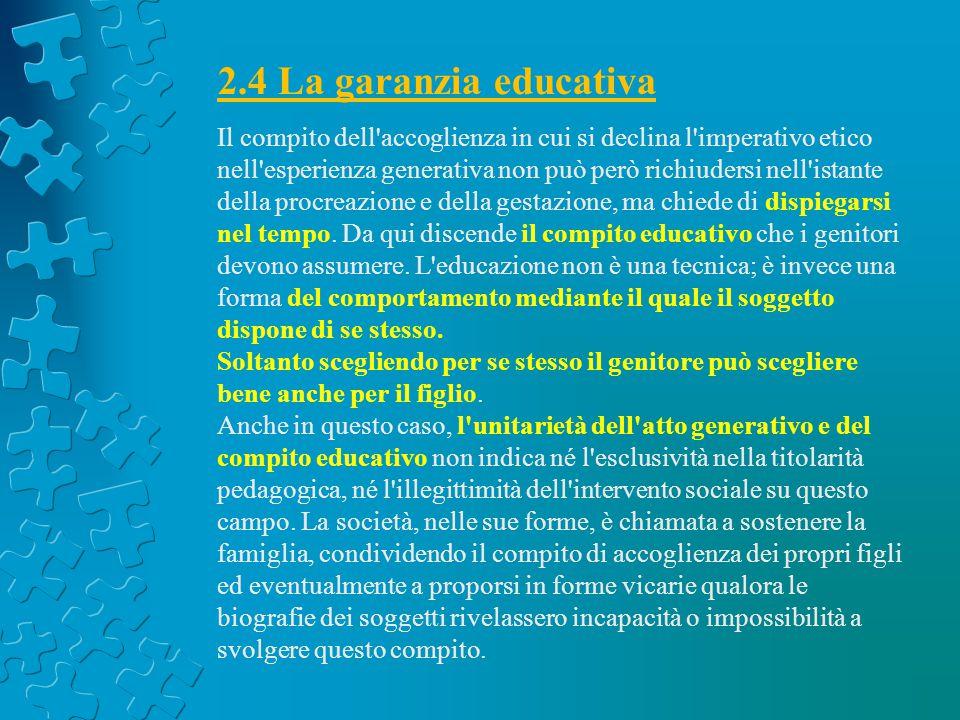 2.4 La garanzia educativa Il compito dell'accoglienza in cui si declina l'imperativo etico nell'esperienza generativa non può però richiudersi nell'is