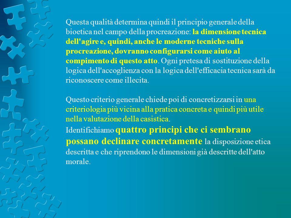 Questa qualità determina quindi il principio generale della bioetica nel campo della procreazione: la dimensione tecnica dell'agire e, quindi, anche l