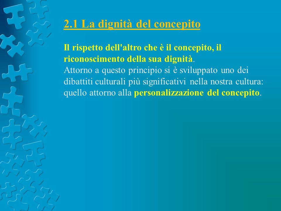 2.1.1 Dibattito attorno allo statuto del concepito Alla radice del dibattito attorno allo statuto e all identità del frutto del concepimento, sta oggi il concetto di «persona».