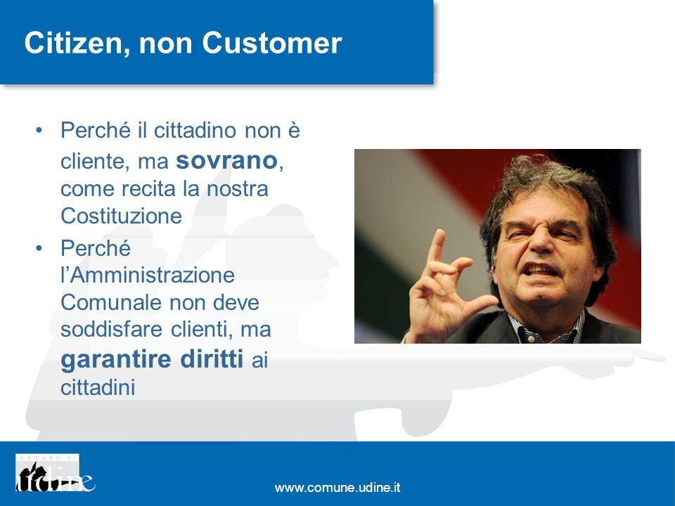 Citizen, non Customer Perché il cittadino non è cliente, ma sovrano, come recita la nostra Costituzione Perché lAmministrazione Comunale non deve sodd