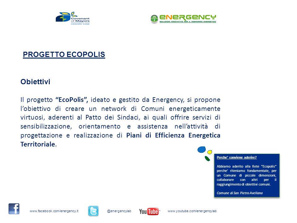 Obiettivi Il progetto EcoPolis, ideato e gestito da Energency, si propone lobiettivo di creare un network di Comuni energeticamente virtuosi, aderenti al Patto dei Sindaci, ai quali offrire servizi di sensibilizzazione, orientamento e assistenza nellattività di progettazione e realizzazione di Piani di Efficienza Energetica Territoriale.