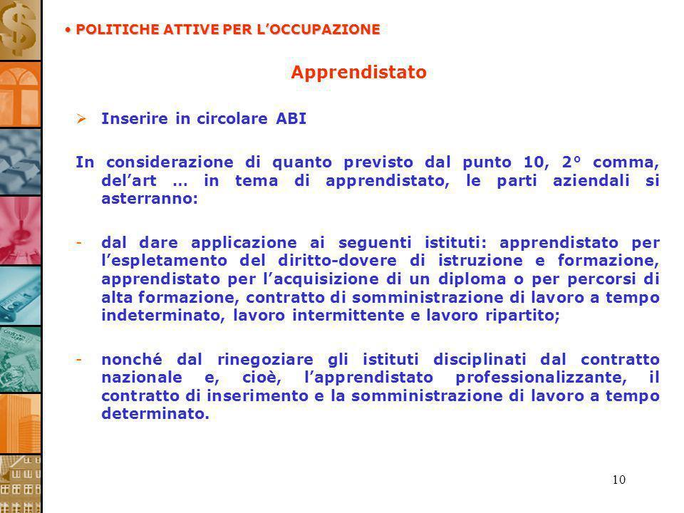 10 Apprendistato Inserire in circolare ABI In considerazione di quanto previsto dal punto 10, 2° comma, delart … in tema di apprendistato, le parti az