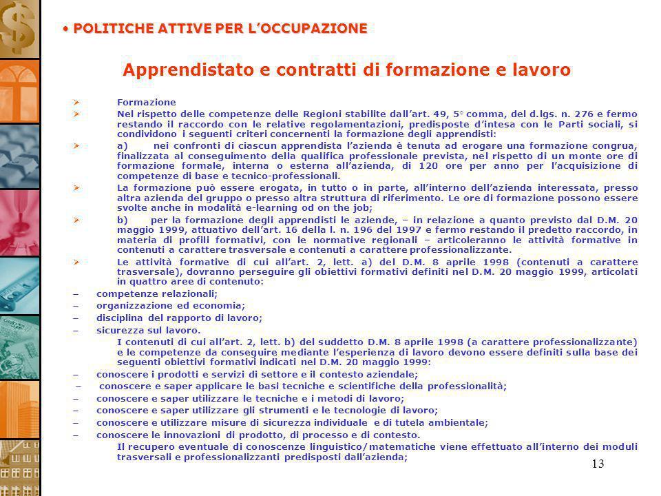 13 Apprendistato e contratti di formazione e lavoro Formazione Nel rispetto delle competenze delle Regioni stabilite dallart. 49, 5° comma, del d.lgs.