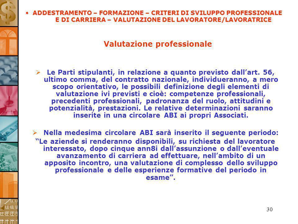 30 Valutazione professionale Le Parti stipulanti, in relazione a quanto previsto dallart. 56, ultimo comma, del contratto nazionale, individueranno, a