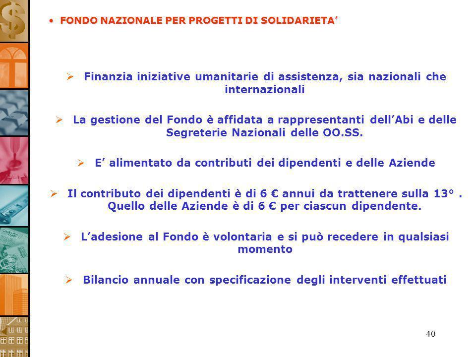 40 Finanzia iniziative umanitarie di assistenza, sia nazionali che internazionali La gestione del Fondo è affidata a rappresentanti dellAbi e delle Se