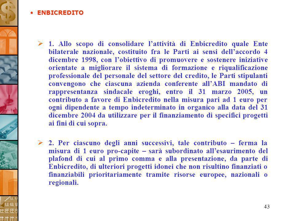 43 1. Allo scopo di consolidare lattività di Enbicredito quale Ente bilaterale nazionale, costituito fra le Parti ai sensi dellaccordo 4 dicembre 1998