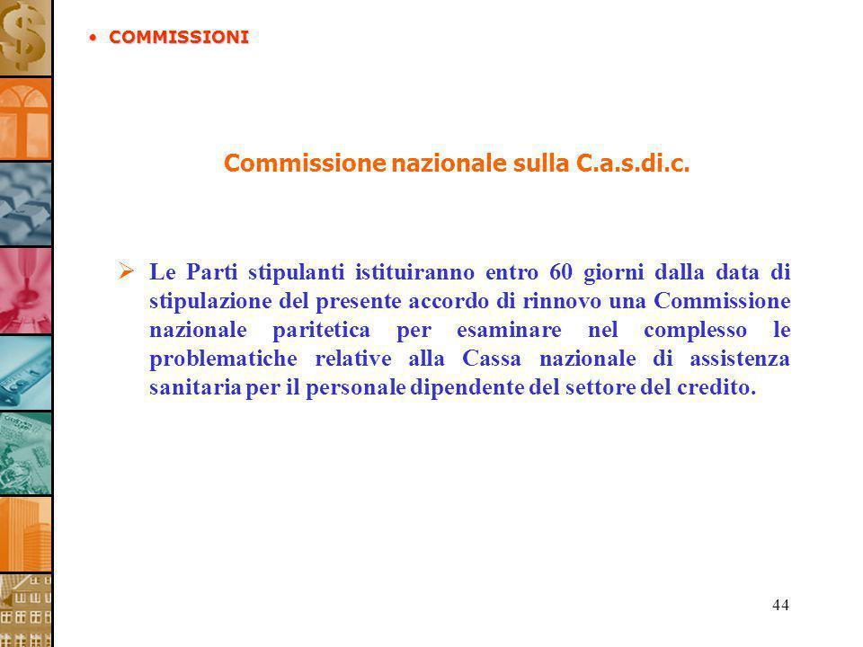 44 Commissione nazionale sulla C.a.s.di.c. Le Parti stipulanti istituiranno entro 60 giorni dalla data di stipulazione del presente accordo di rinnovo