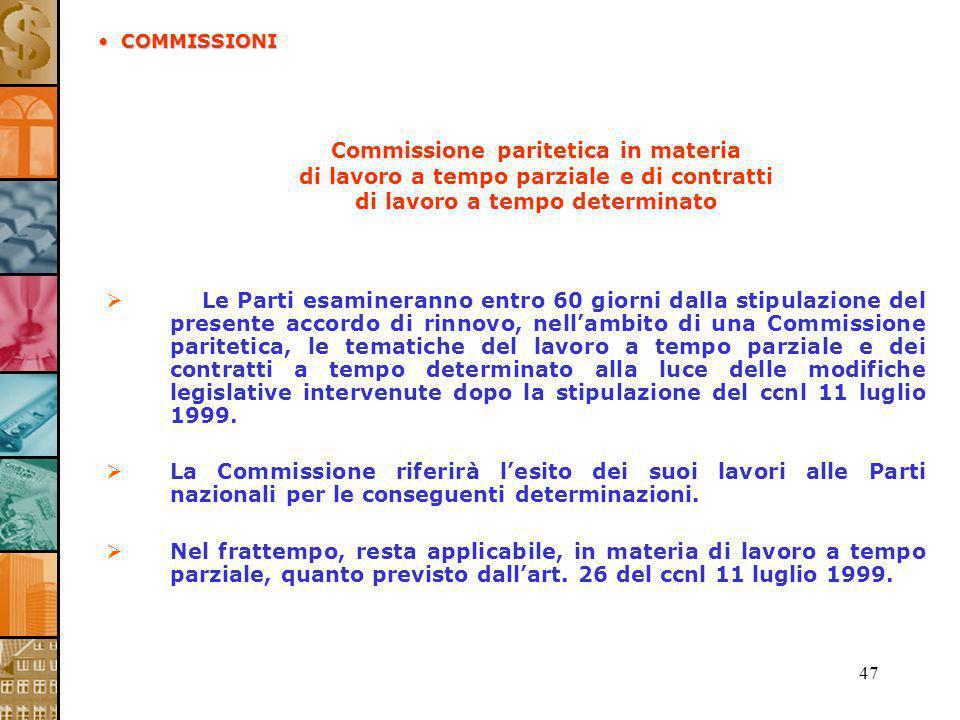 47 Commissione paritetica in materia di lavoro a tempo parziale e di contratti di lavoro a tempo determinato Le Parti esamineranno entro 60 giorni dal