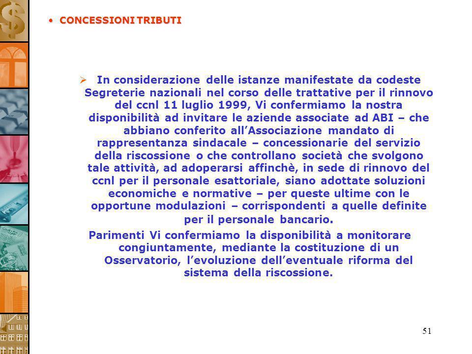 51 In considerazione delle istanze manifestate da codeste Segreterie nazionali nel corso delle trattative per il rinnovo del ccnl 11 luglio 1999, Vi c