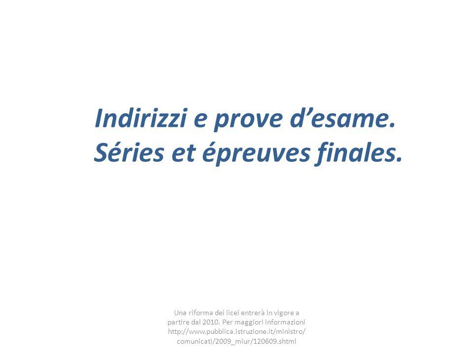 Indirizzi e prove desame.Séries et épreuves finales.