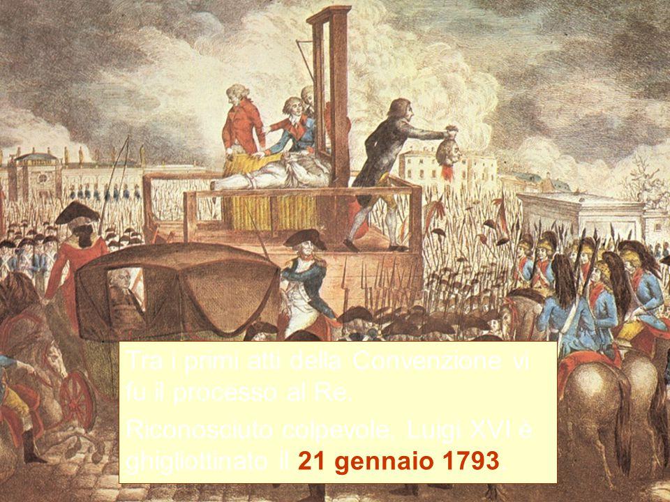 Tra i primi atti della Convenzione vi fu il processo al Re. Riconosciuto colpevole, Luigi XVI è ghigliottinato il 21 gennaio 1793.