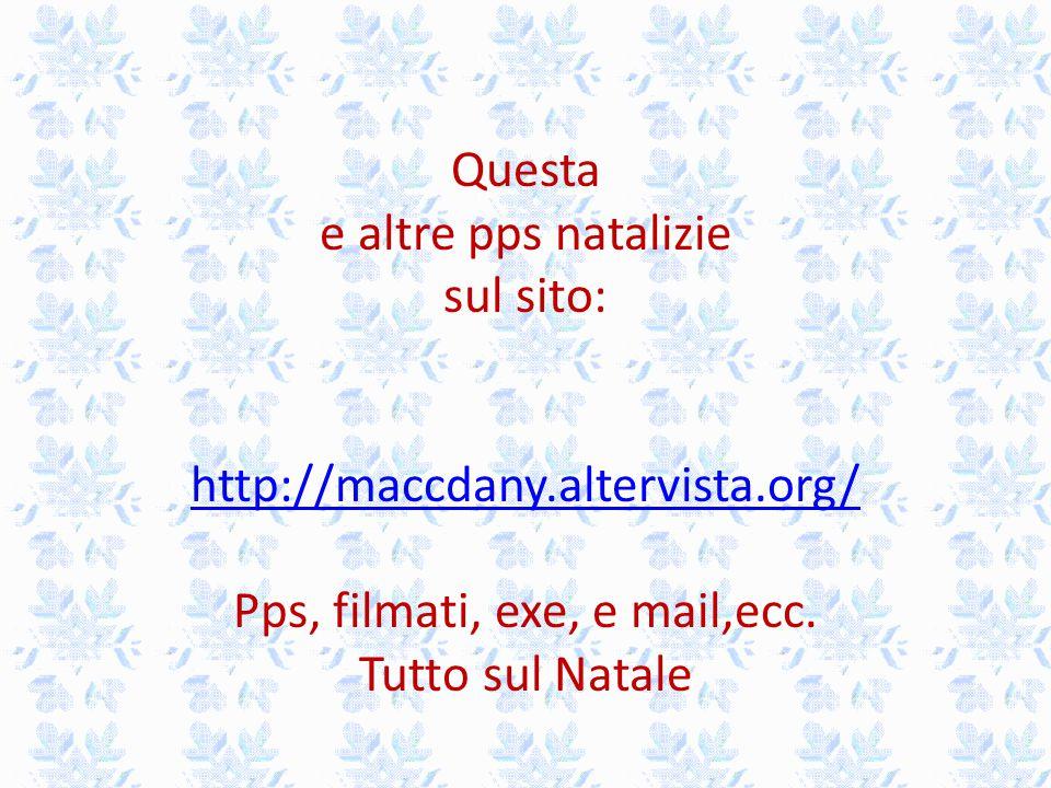 Questa e altre pps natalizie sul sito: http://maccdany.altervista.org/ Pps, filmati, exe, e mail,ecc.