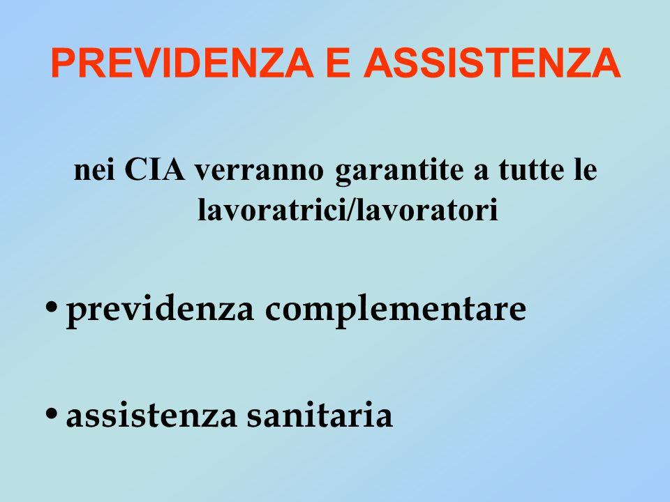 PREVIDENZA E ASSISTENZA nei CIA verranno garantite a tutte le lavoratrici/lavoratori previdenza complementare assistenza sanitaria