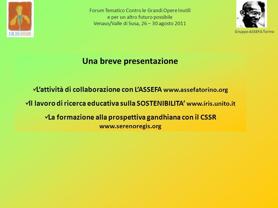 Forum Tematico Contro le Grandi Opere Inutili e per un altro futuro possibile Venaus/Valle di Susa, 26 – 30 agosto 2011 Gruppo ASSEFA Torino Una breve