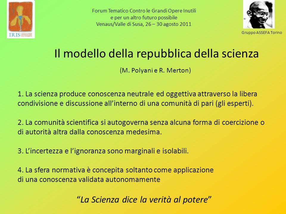 1. La scienza produce conoscenza neutrale ed oggettiva attraverso la libera condivisione e discussione allinterno di una comunità di pari (gli esperti