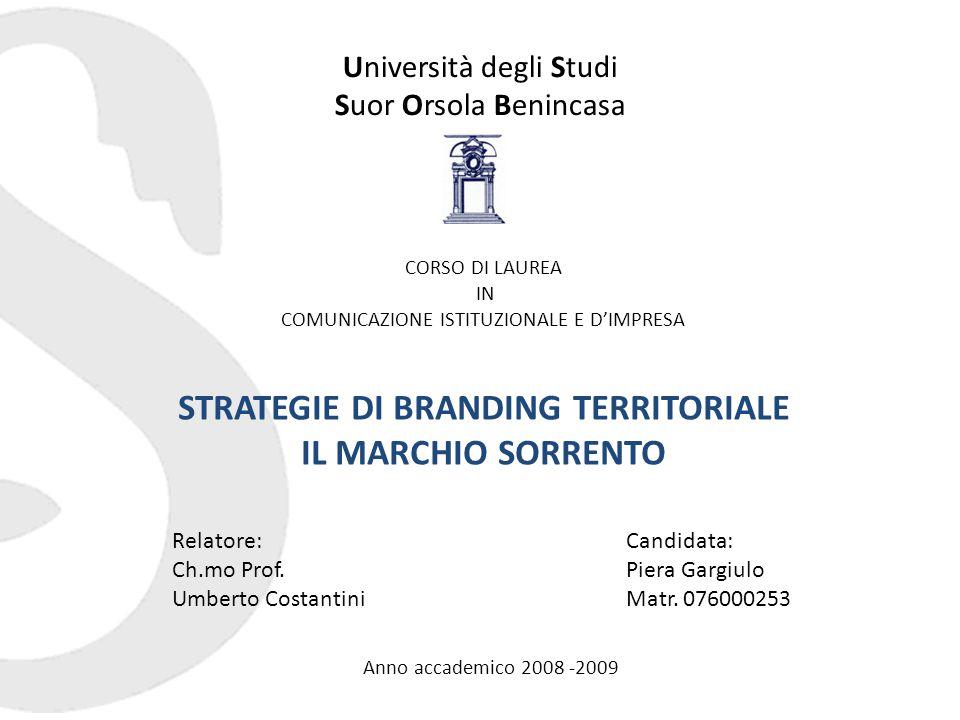 Università degli Studi Suor Orsola Benincasa STRATEGIE DI BRANDING TERRITORIALE IL MARCHIO SORRENTO Candidata: Piera Gargiulo Matr.