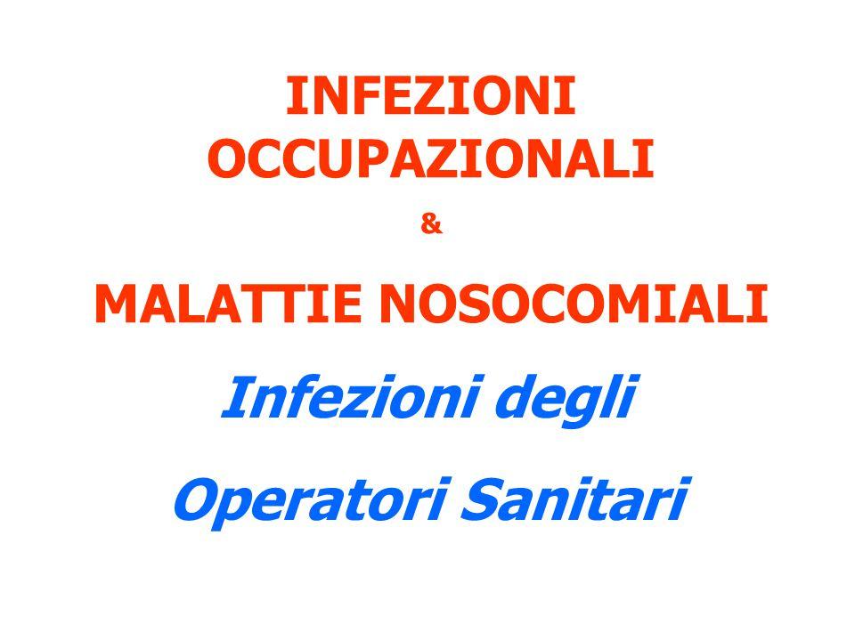INFEZIONI OCCUPAZIONALI & MALATTIE NOSOCOMIALI Infezioni degli Operatori Sanitari