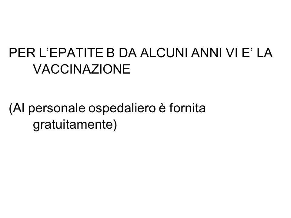 PER LEPATITE B DA ALCUNI ANNI VI E LA VACCINAZIONE (Al personale ospedaliero è fornita gratuitamente)