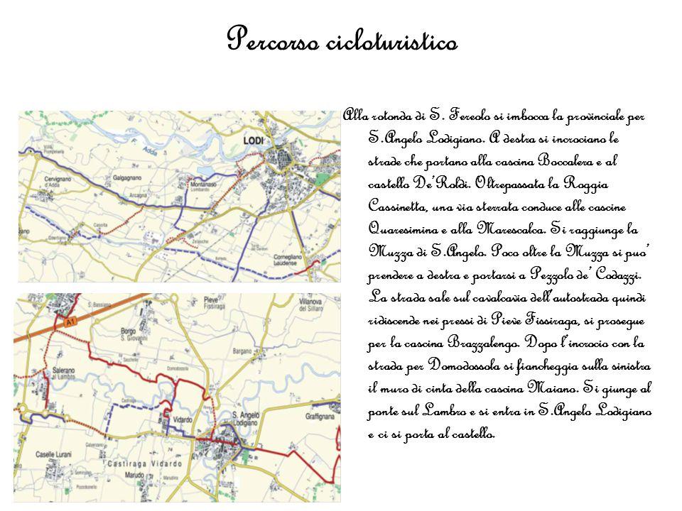 Percorso cicloturistico Alla rotonda di S. Fereolo si imbocca la provinciale per S.Angelo Lodigiano. A destra si incrociano le strade che portano alla