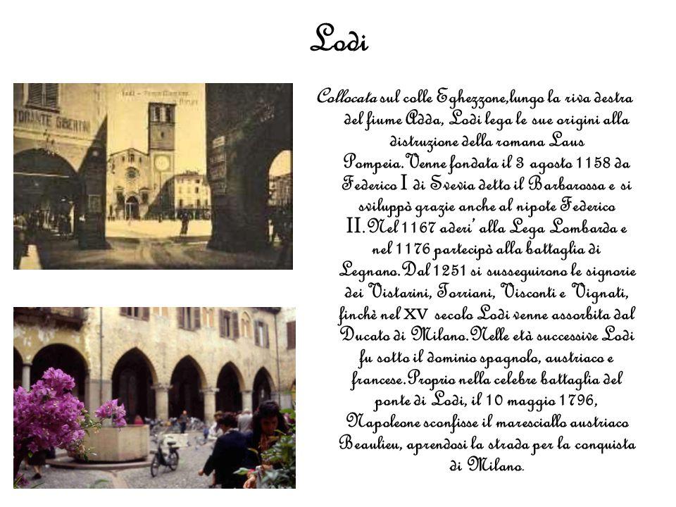 Lodi Collocata sul colle Eghezzone,lungo la riva destra del fiume Adda, Lodi lega le sue origini alla distruzione della romana Laus Pompeia.Venne fond