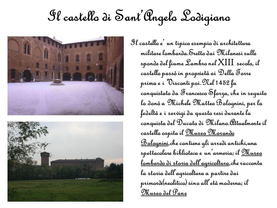 Il castello di SantAngelo Lodigiano Il castello e un tipico esempio di architettura militare lombarda.Eretto dai Milanesi sulle sponde del fiume Lambr