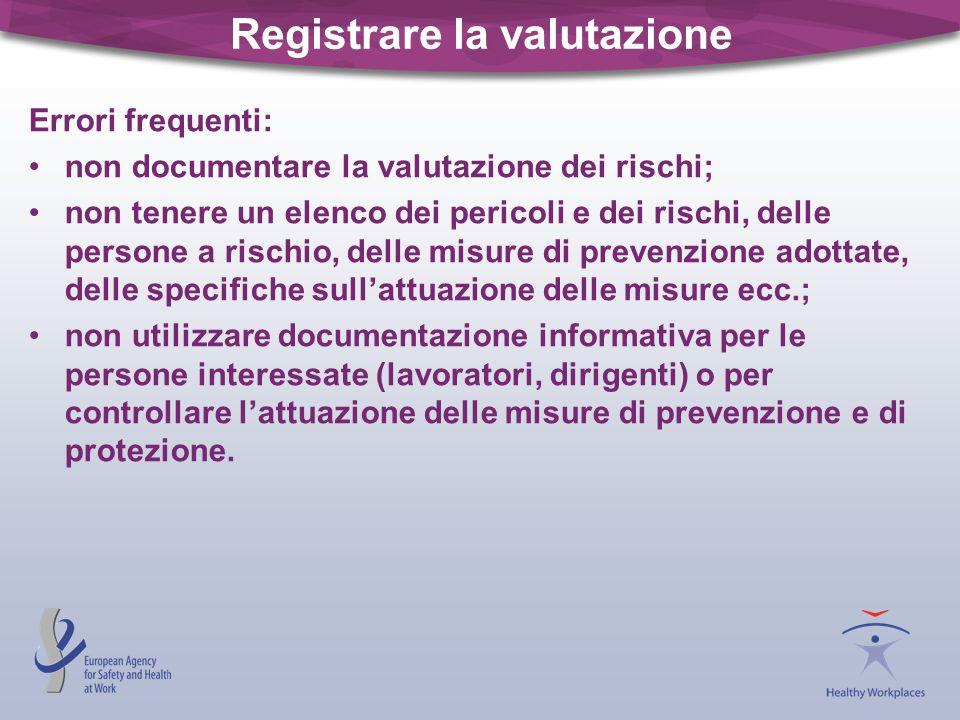 Registrare la valutazione Errori frequenti: non documentare la valutazione dei rischi; non tenere un elenco dei pericoli e dei rischi, delle persone a