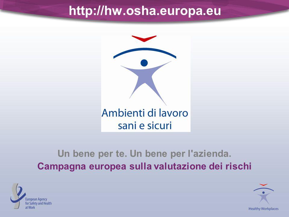 http://hw.osha.europa.eu Un bene per te. Un bene per l azienda.