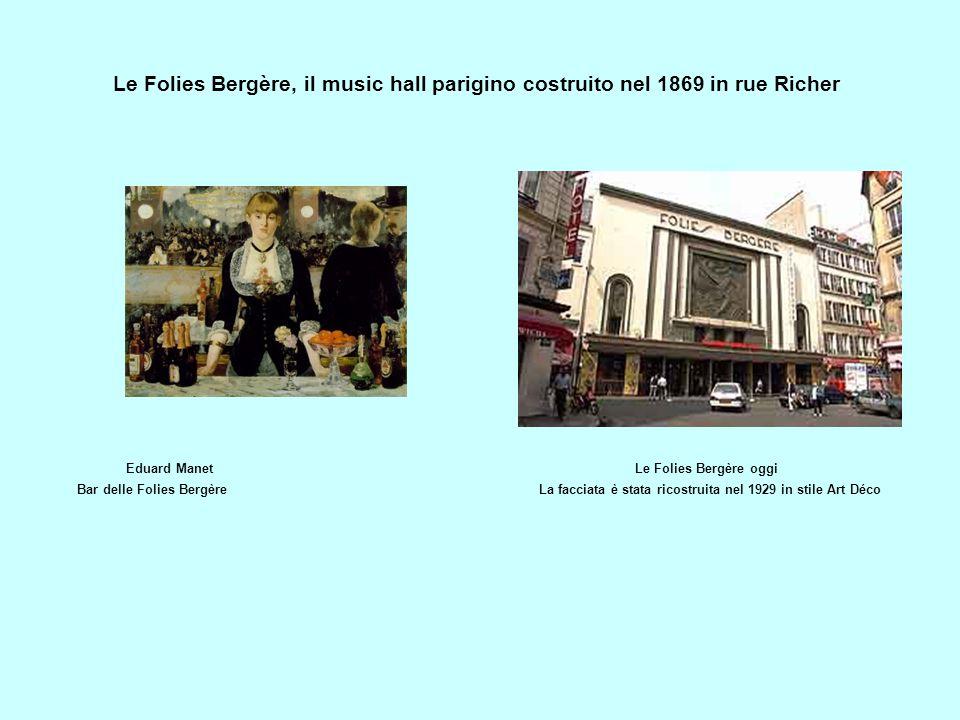 Eduard ManetLe Folies Bergère oggi Bar delle Folies BergèreLa facciata è stata ricostruita nel 1929 in stile Art Déco Le Folies Bergère, il music hall parigino costruito nel 1869 in rue Richer