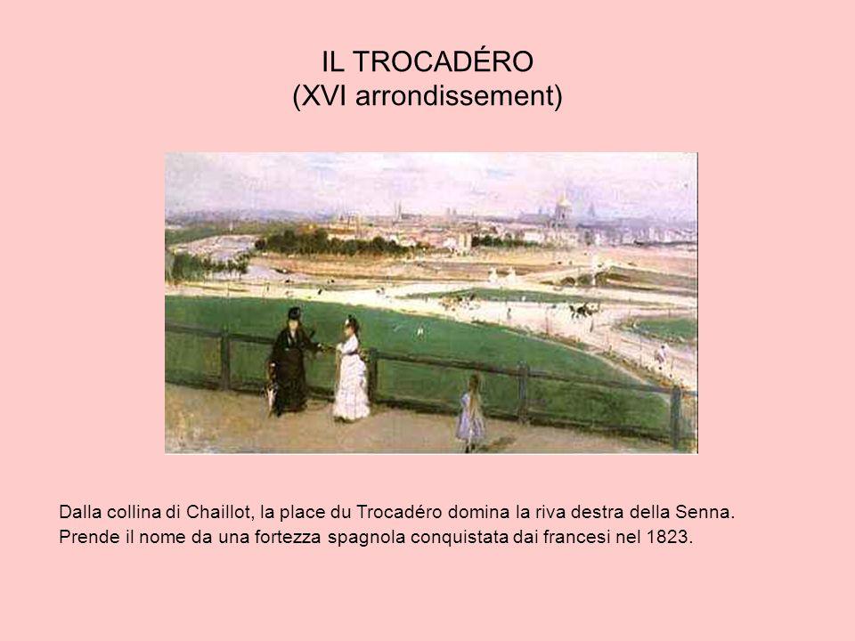 IL TROCADÉRO (XVI arrondissement) Dalla collina di Chaillot, la place du Trocadéro domina la riva destra della Senna. Prende il nome da una fortezza s