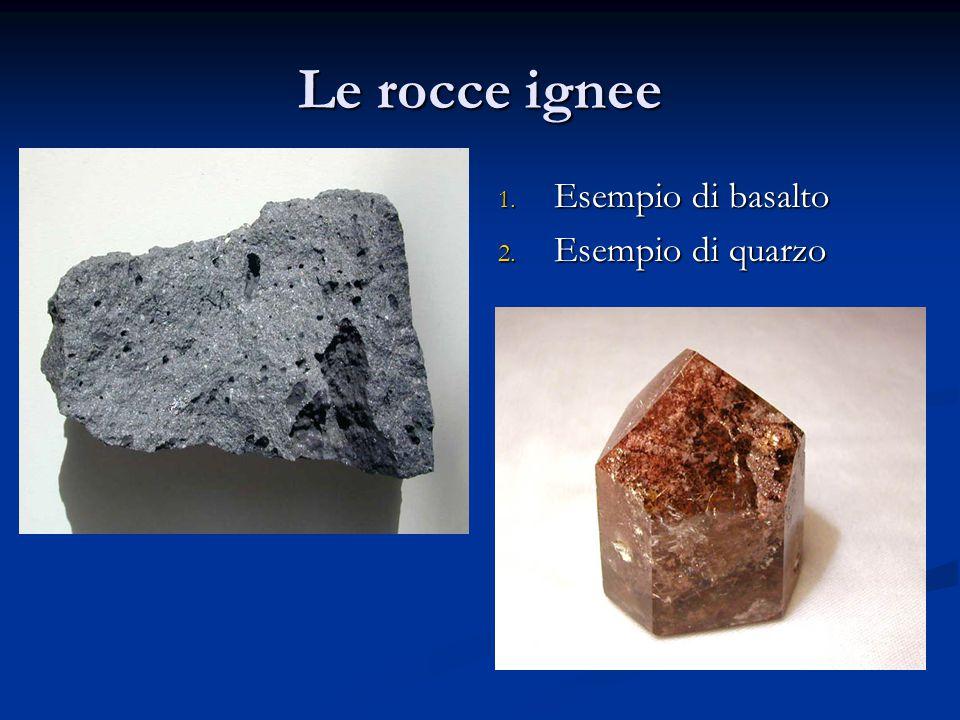 Le rocce ignee 1. Esempio di basalto 2. Esempio di quarzo