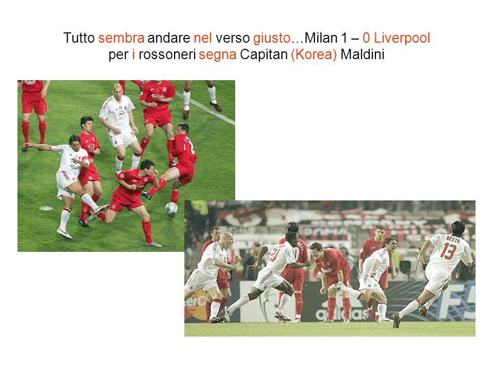 Tutto sembra andare nel verso giusto…Milan 1 – 0 Liverpool per i rossoneri segna Capitan (Korea) Maldini