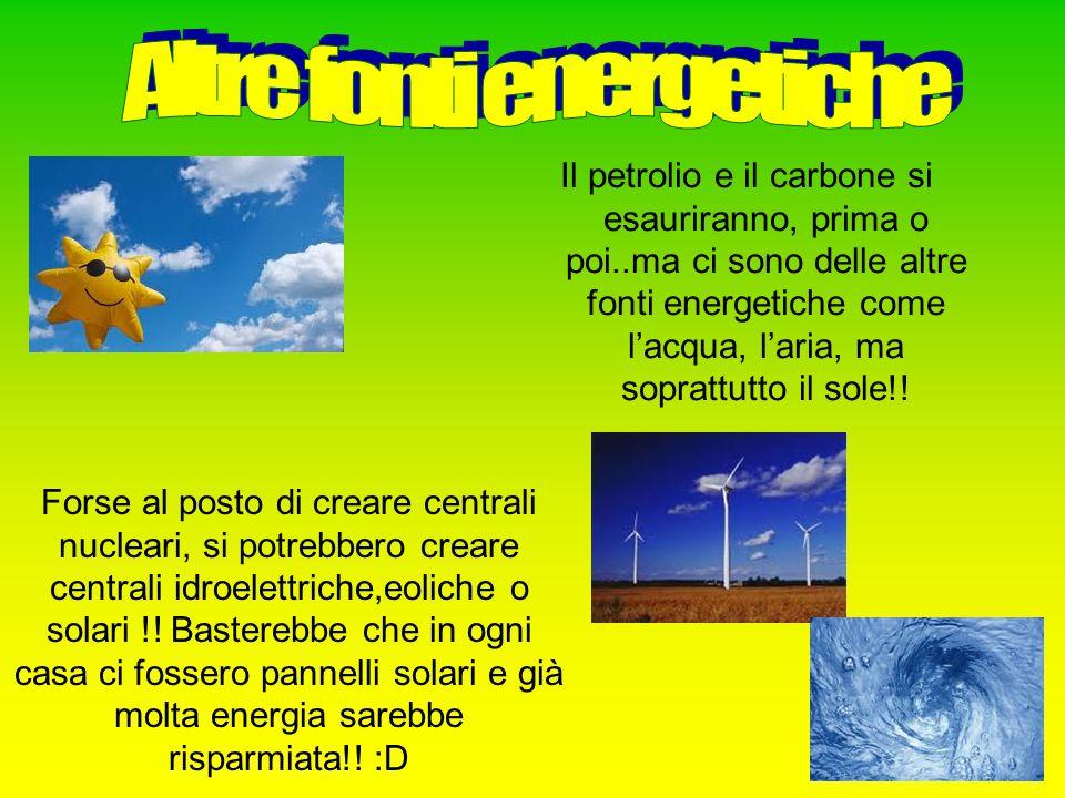 Il petrolio e il carbone si esauriranno, prima o poi..ma ci sono delle altre fonti energetiche come lacqua, laria, ma soprattutto il sole!! Forse al p
