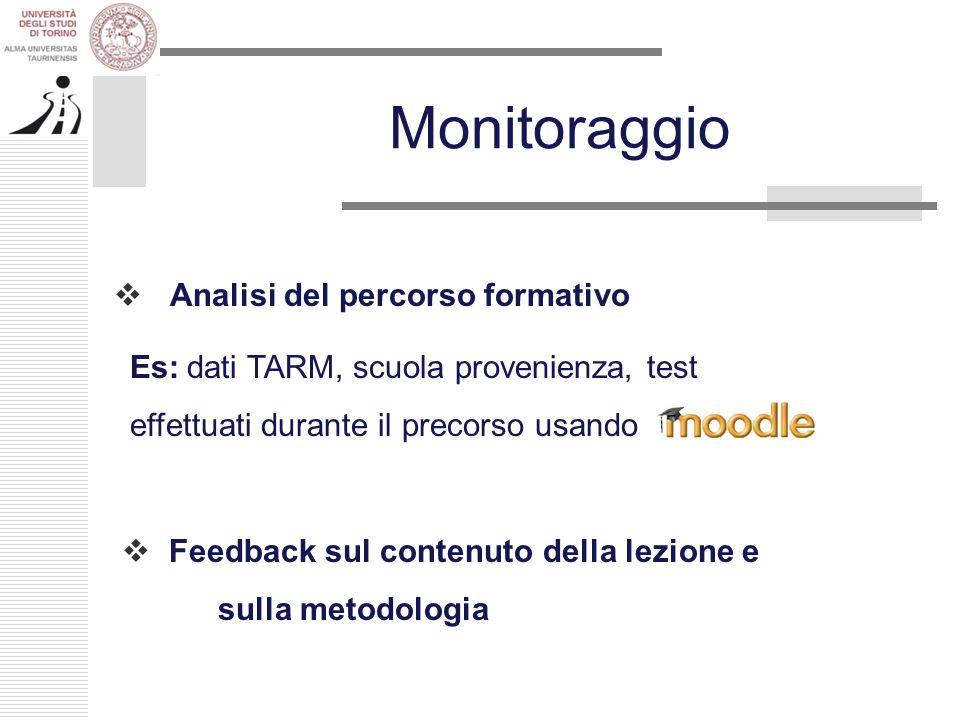 Monitoraggio Analisi del percorso formativo Feedback sul contenuto della lezione e sulla metodologia Es: dati TARM, scuola provenienza, test effettuati durante il precorso usando