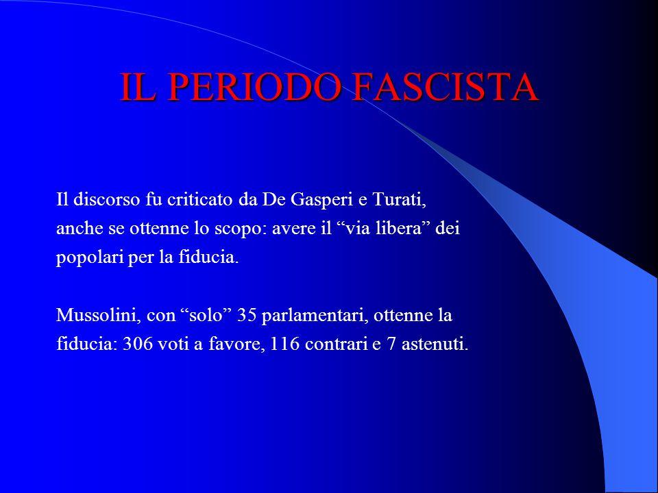 IL PERIODO FASCISTA Il 16 novembre 1922 Mussolini tiene il primo discorso in Parlamento, il cd. discorso del bivacco: da un lato, mette in guardia il