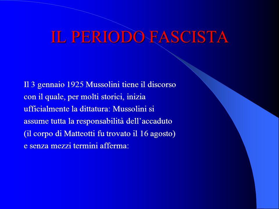 IL PERIODO FASCISTA Il 10 giugno 1924 il deputato socialista Giacomo Matteotti, molto critico, tra laltro, rispetto alla legge Acerbo, scompare. Il 12