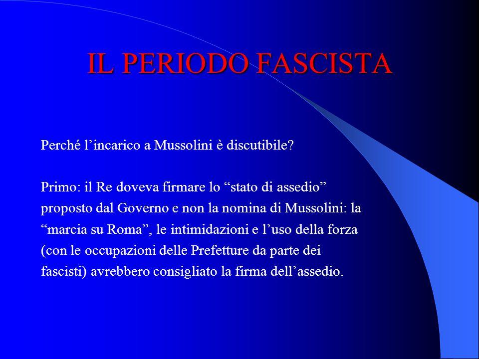 IL PERIODO FASCISTA Il 28 ottobre 1922 il Re, Vittorio Emanuele III, incarica Benito Mussolini di formare un nuovo Governo al posto del Governo Facta.