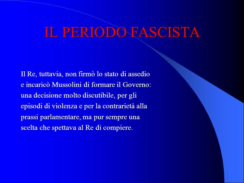 IL PERIODO FASCISTA Perché lincarico a Mussolini è discutibile? Secondo: perché in una forma di governo parlamentare lincarico dato ad un esponente po