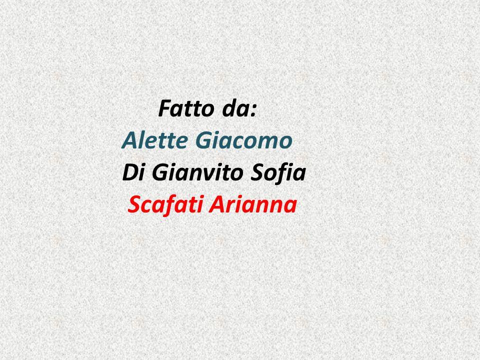 Fatto da: Alette Giacomo Di Gianvito Sofia Scafati Arianna