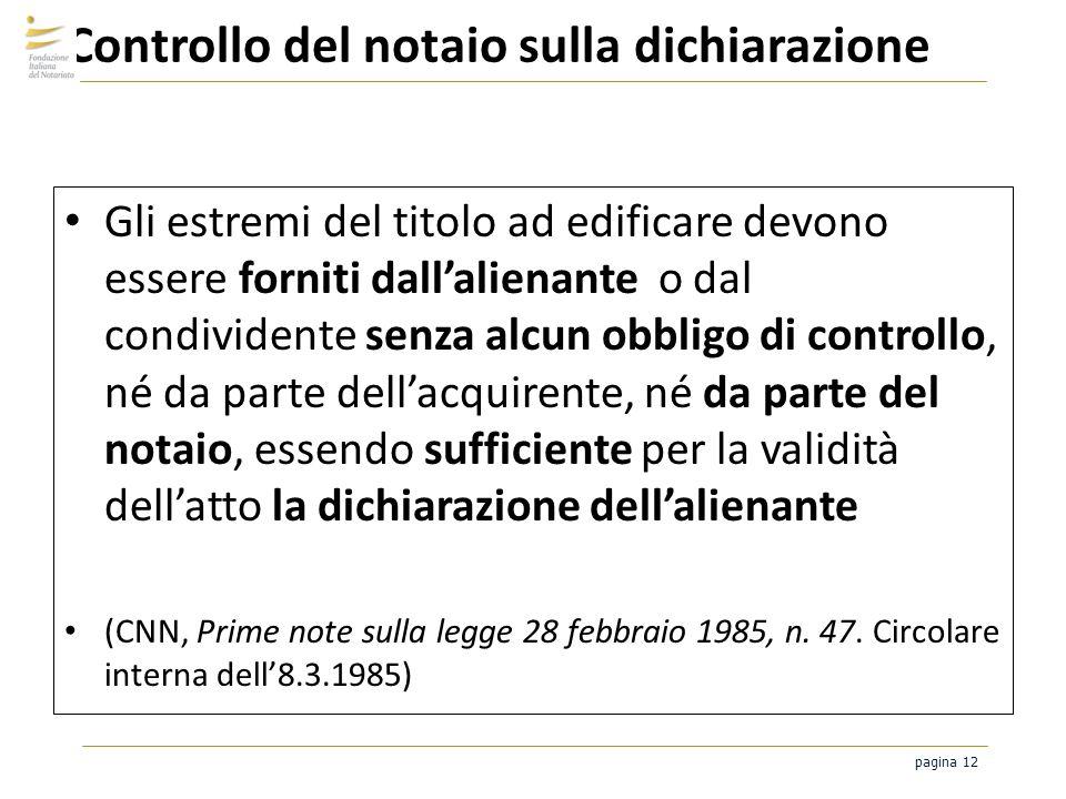 pagina 12 Controllo del notaio sulla dichiarazione Gli estremi del titolo ad edificare devono essere forniti dallalienante o dal condividente senza al