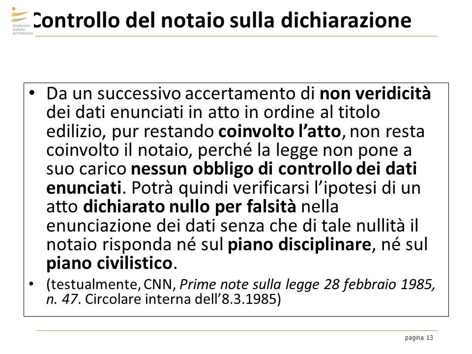 pagina 13 Controllo del notaio sulla dichiarazione Da un successivo accertamento di non veridicità dei dati enunciati in atto in ordine al titolo edil