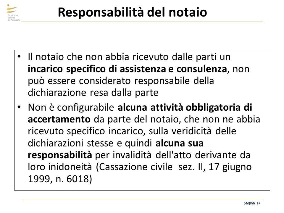 pagina 14 Responsabilità del notaio Il notaio che non abbia ricevuto dalle parti un incarico specifico di assistenza e consulenza, non può essere cons