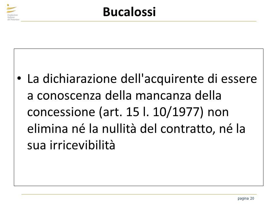 pagina 20 Bucalossi La dichiarazione dell'acquirente di essere a conoscenza della mancanza della concessione (art. 15 l. 10/1977) non elimina né la nu