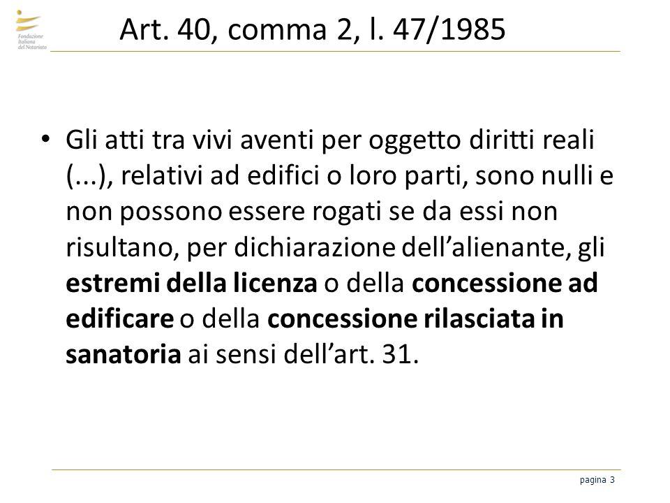 pagina 3 Art. 40, comma 2, l. 47/1985 Gli atti tra vivi aventi per oggetto diritti reali (...), relativi ad edifici o loro parti, sono nulli e non pos