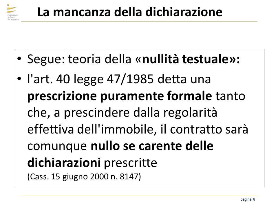 pagina 8 La mancanza della dichiarazione Segue: teoria della «nullità testuale»: l'art. 40 legge 47/1985 detta una prescrizione puramente formale tant