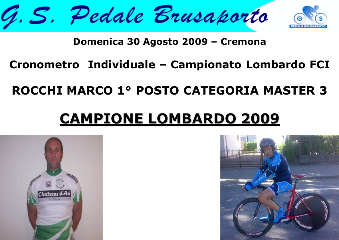 Domenica 30 Agosto 2009 – Cremona Cronometro Individuale – Campionato Lombardo FCI CAMPIONE LOMBARDO 2009 ROCCHI MARCO 1° POSTO CATEGORIA MASTER 3 CAMPIONE LOMBARDO 2009