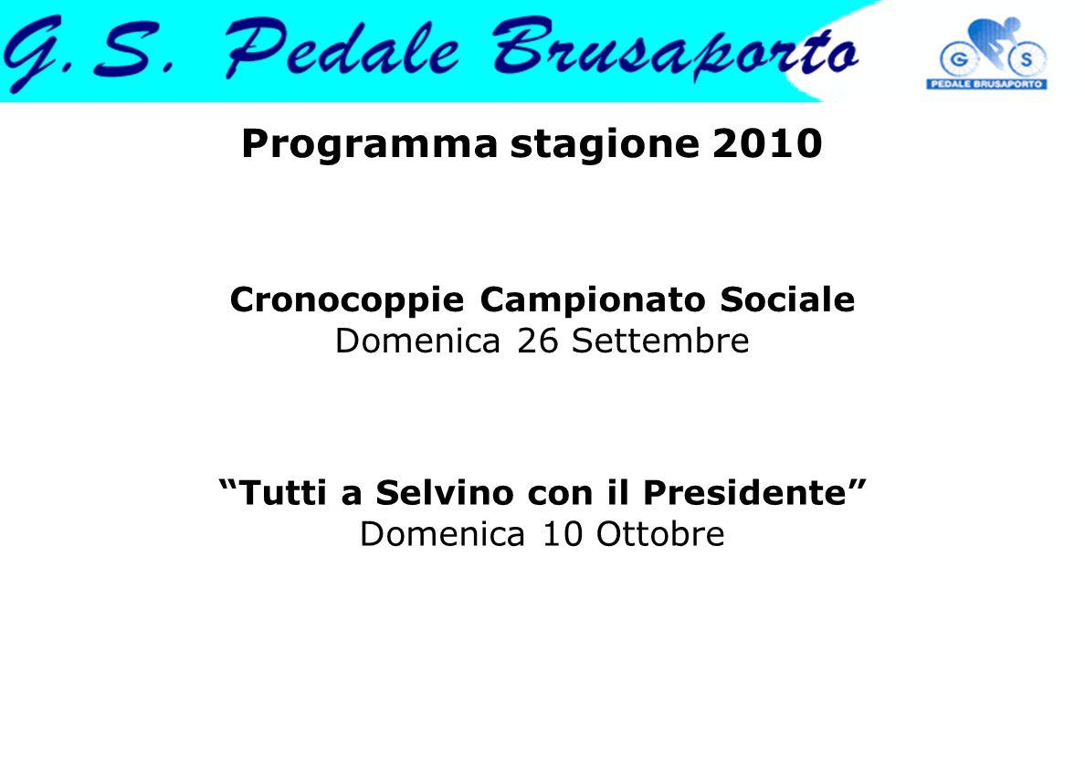 Programma stagione 2010 Cronocoppie Campionato Sociale Domenica 26 Settembre Tutti a Selvino con il Presidente Domenica 10 Ottobre