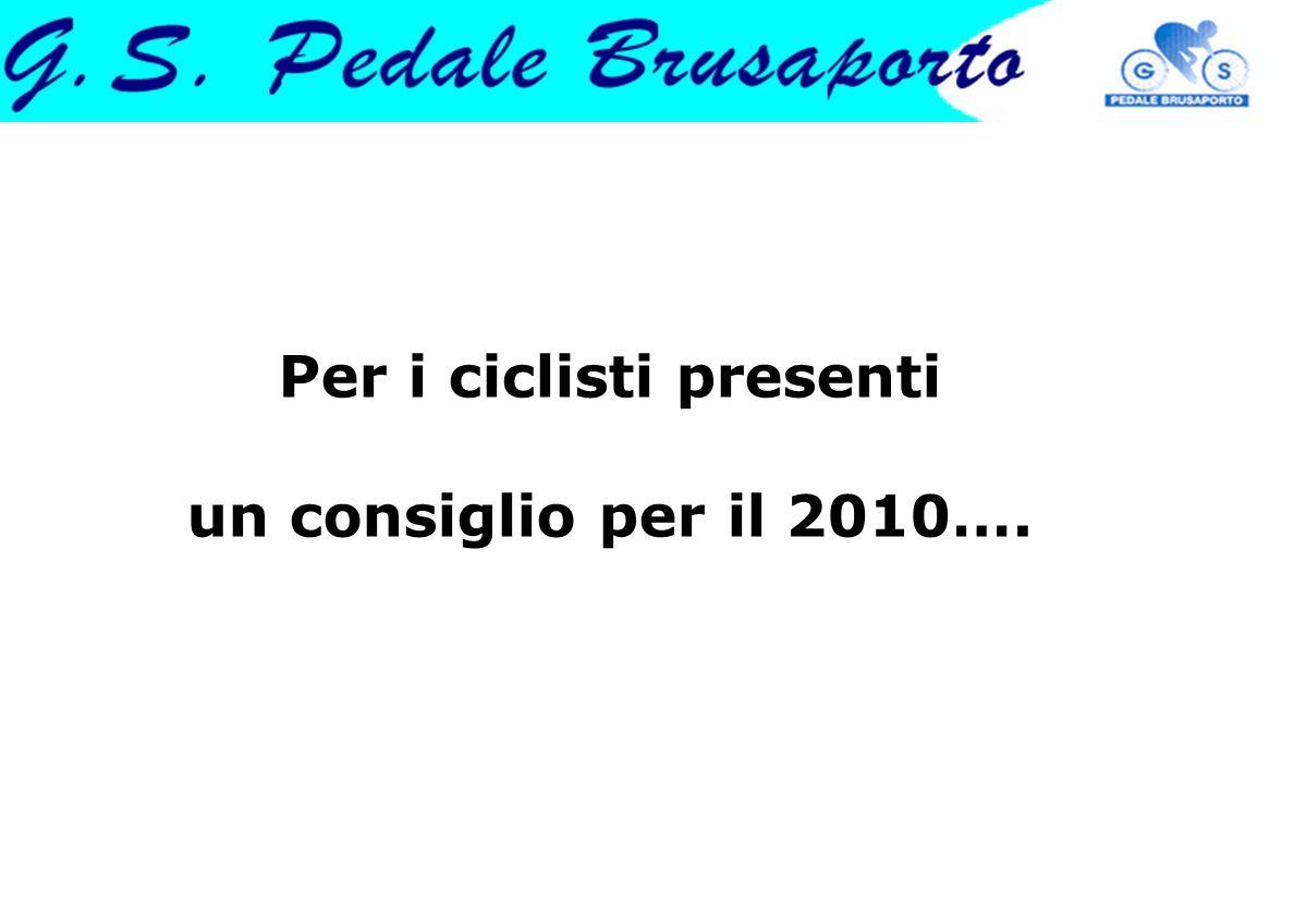 Per i ciclisti presenti un consiglio per il 2010….