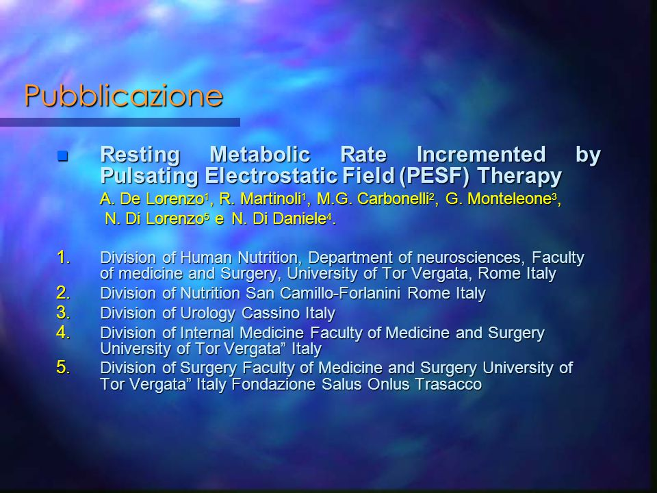 Pubblicazione n Resting Metabolic Rate Incremented by Pulsating Electrostatic Field (PESF) Therapy A. De Lorenzo 1, R. Martinoli 1, M.G. Carbonelli 2,